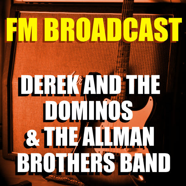 Derek & The Dominos - FM Broadcast Derek and the Dominos & The Allman Brothers Band