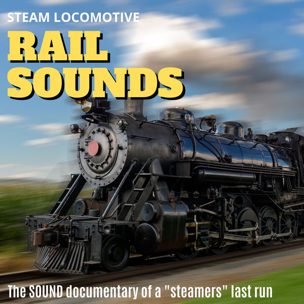 Steam Locomotive - Steam Locomotive Rail Sounds - A Farewell To Steam