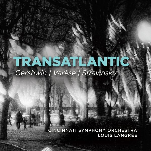Louis Langrée - Transatlantic (Gershwin, Varèse, Stravinsky)