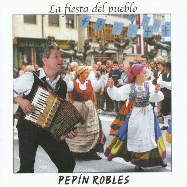 Pepín Robles - La Fiesta Del Pueblo