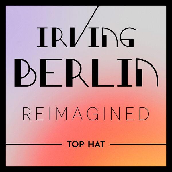 Various Artists - Irving Berlin Reimagined: Top Hat
