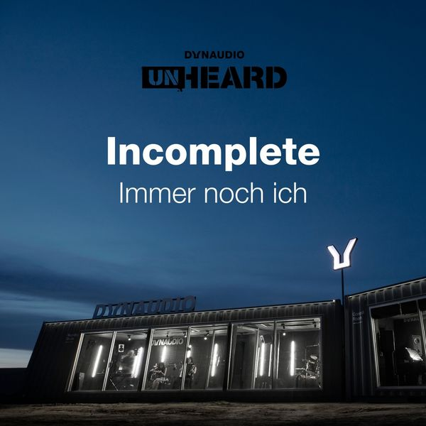 Incomplete - Immer noch ich (Live @ Dynaudio Unheard High-End 19)