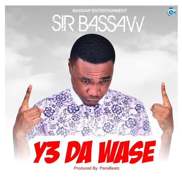 Sir Bassaw - Y3 DA WASE
