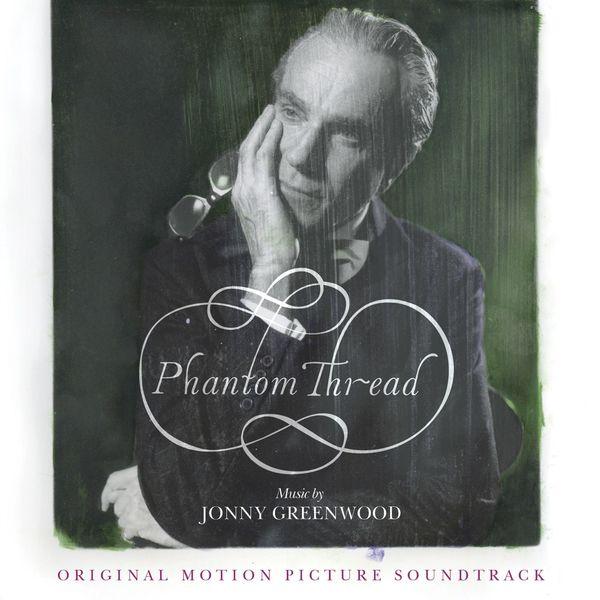 Jonny Greenwood - Phantom Thread (Original Motion Picture Soundtrack)