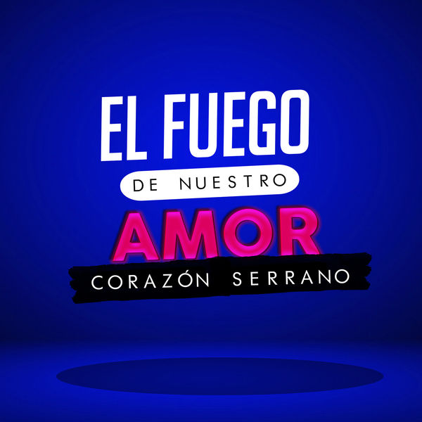Corazón Serrano - El Fuego de Nuestro Amor