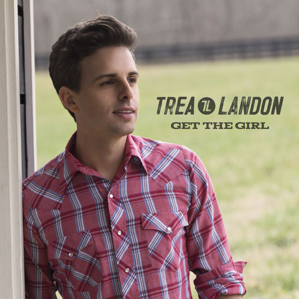 Trea Landon - Get the Girl