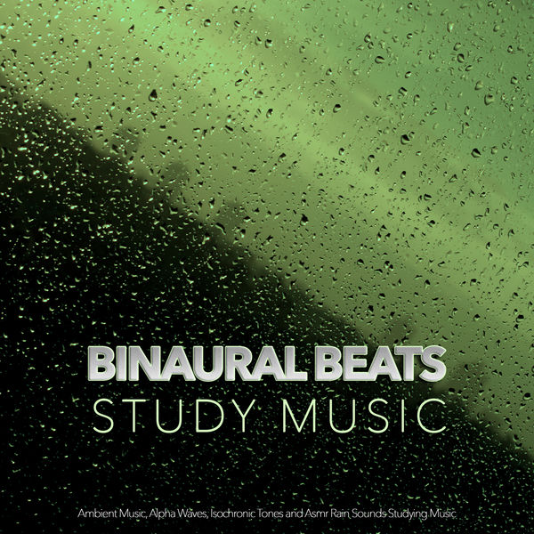 Binaural Beats Study Music - Binaural Beats Study Music: Ambient Music, Alpha Waves, Isochronic Tones and Asmr Rain Sounds Studying Music