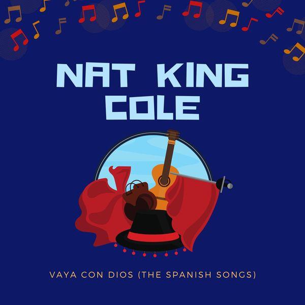 Nat King Cole - Vaya Con Dios (The Spanish Songs)