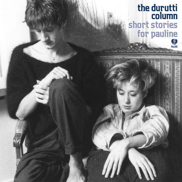 The Durutti Column - Short Stories for Pauline