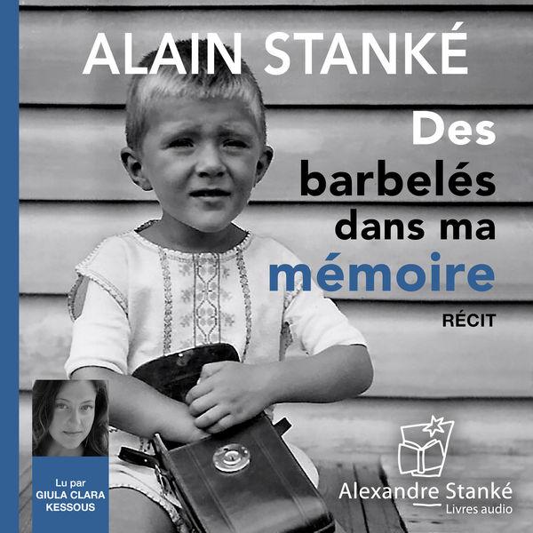 Alain Stanké - Des barbelés dans ma mémoire