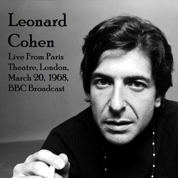 Leonard Cohen - Live From Paris Theatre, London, March 20th 1968, BBC Broadcast (Remastered)