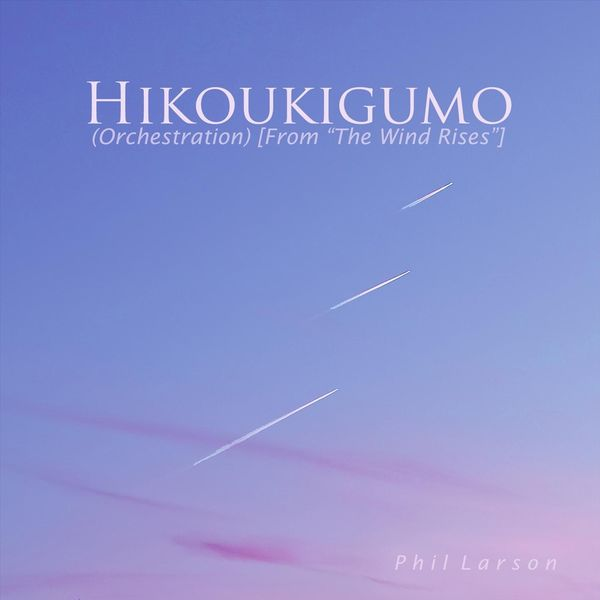 Album Hikoukigumo Orchestration From The Wind Rises Phil Larson Qobuz Download And Streaming In High Quality