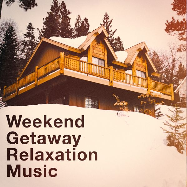 Weekend Getaway Relaxation Music | Best Relaxation Music