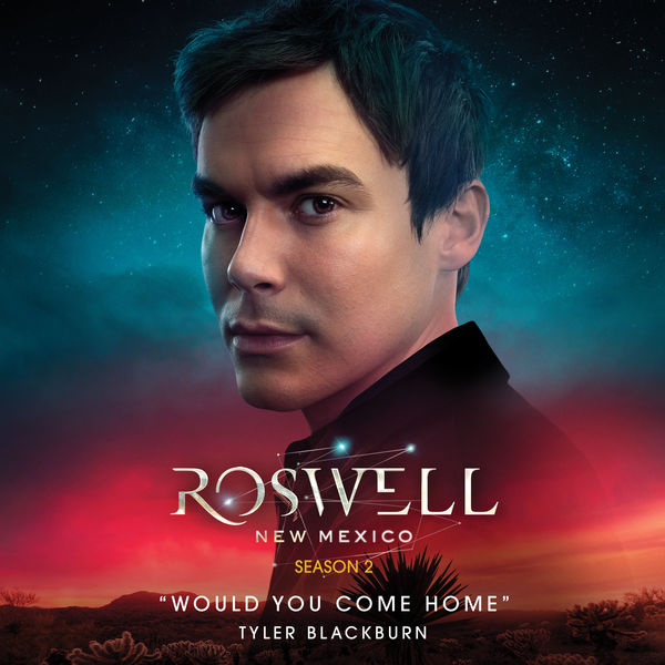 Tyler Blackburn - Would You Come Home (From Roswell, New Mexico: Season 2)
