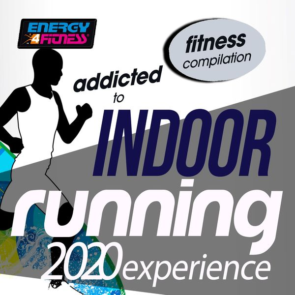 Various Artists - Addicted To Indoor Running 2020 Experience Fitness Compilation