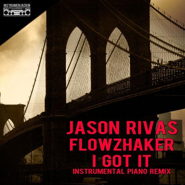 Jason Rivas, Flowzhaker - I Got It (Instrumental Piano Remix)