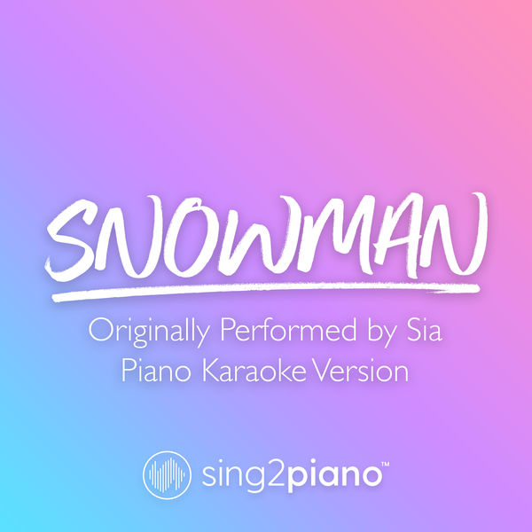 Sing2Piano - Snowman (Originally Performed by Sia)