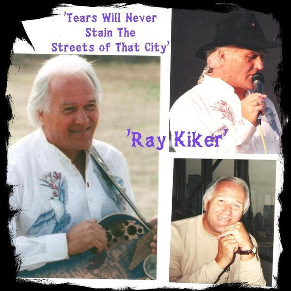 Ray Kiker - Tears Will Never Stain the Streets of That City
