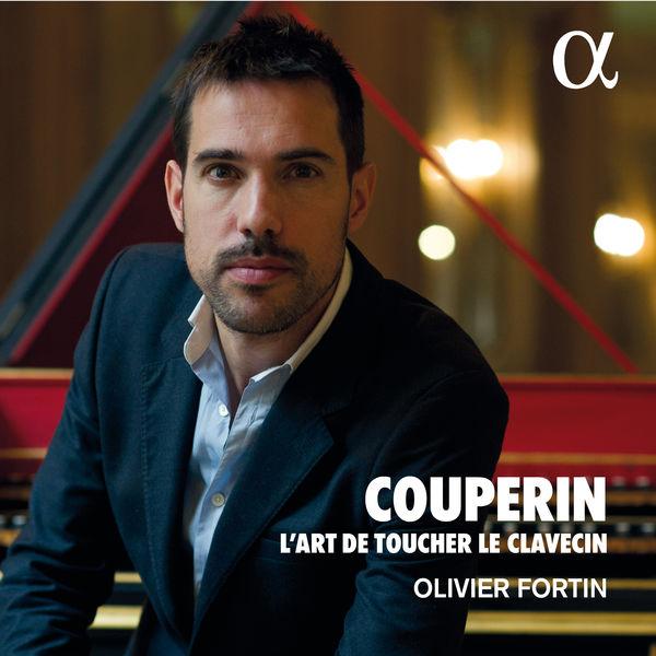 Olivier Fortin|François Couperin : L'art de toucher le clavecin