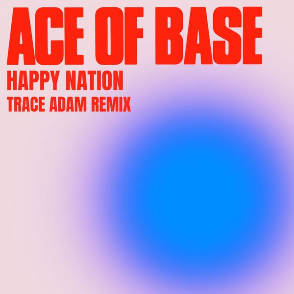 Ace Of Base - Happy Nation (Trace Adam Remix)