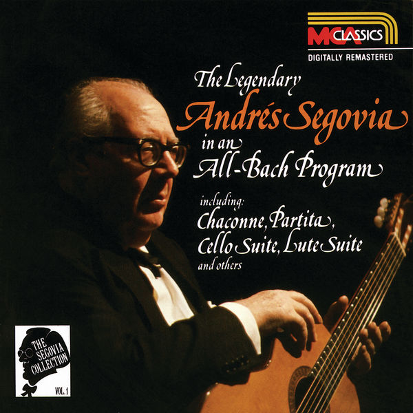 Andrès Segovia - The Segovia Collection Vol. 1: The Legendary Andrés Segovia In An All-Bach Program