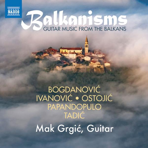 Mak Grgić - Balkanisms: Guitar Music from the Balkans