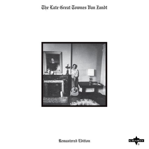 Townes Van Zandt - The Late Great Townes Van Zandt - Remastered Edition