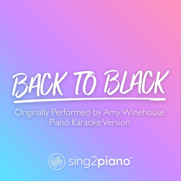 Sing2Piano - Back To Black (Originally Performed by Amy Winehouse)