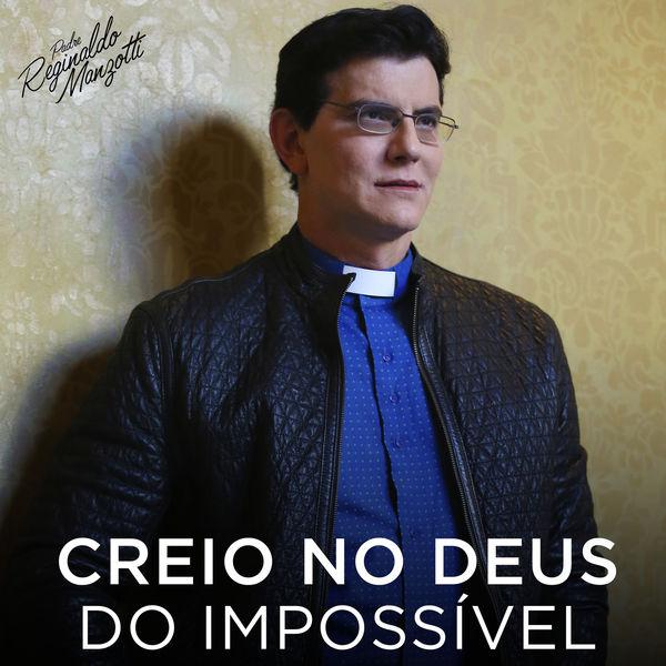 Padre Reginaldo Manzotti - Creio No Deus Do Impossível