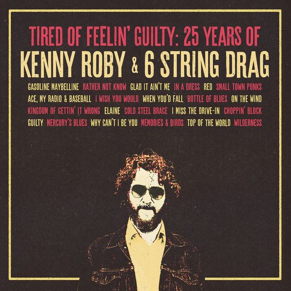 Kenny Roby - Tired of Feelin' Guilty: 25 Years of Kenny Roby & 6 String Drag