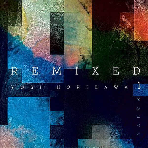 Yosi Horikawa - Vapor Remixed 1