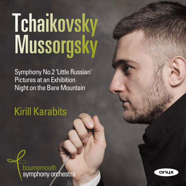 """Kirill Karabits - Tchaikovsky: Symphony No. 2 """" Little Russian""""  - Mussorgsky: Pictures at an Exhibition"""