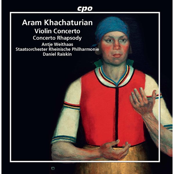 Antje Weithaas|Khachaturian: Violin Concerto & Concerto Rhapsody