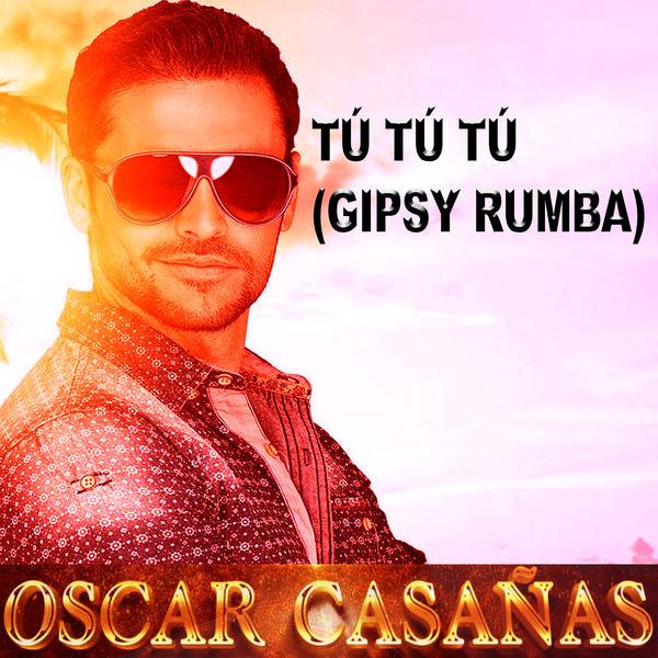 Oscar Casañas - Tú Tú Tú (Gipsy Rumba)