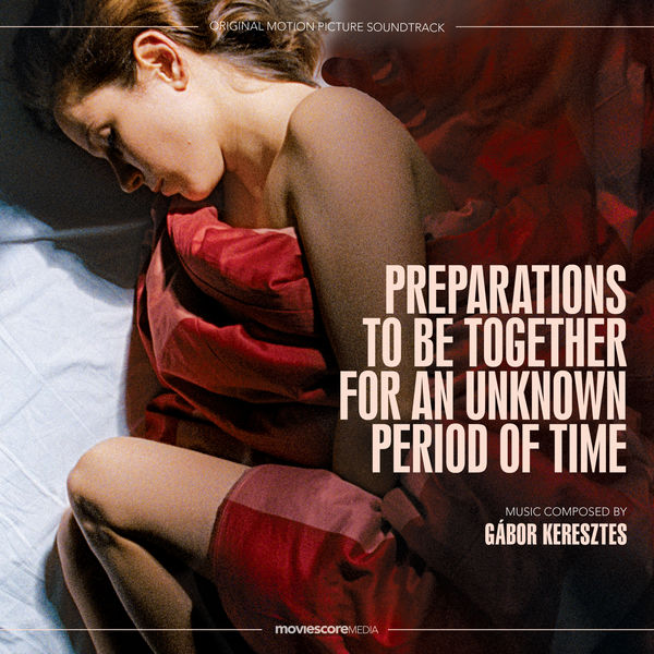 Keresztes Gábor - Preparations to Be Together for an Unknown Period of Time (Original Motion Picture Soundtrack)