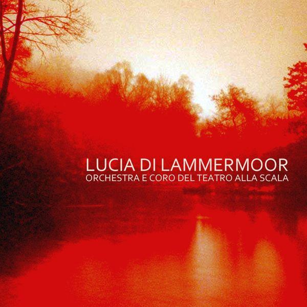 Orchestra E Coro Del Teatro Alla Scala - Lucia Di Lammermoor