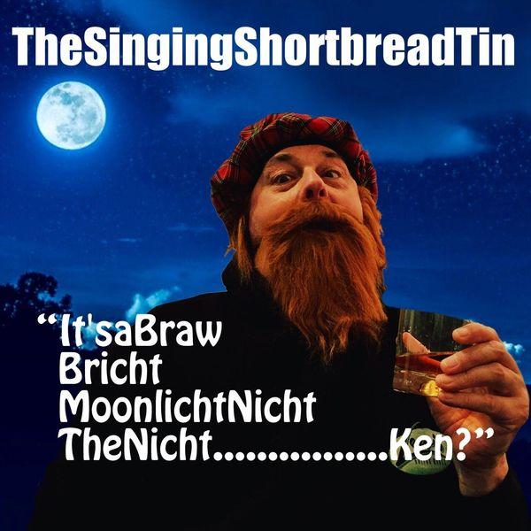 """Thesingingshortbreadtin - """"It'sabrawbrichtmoonlichtnichtthenicht..........ken?"""""""