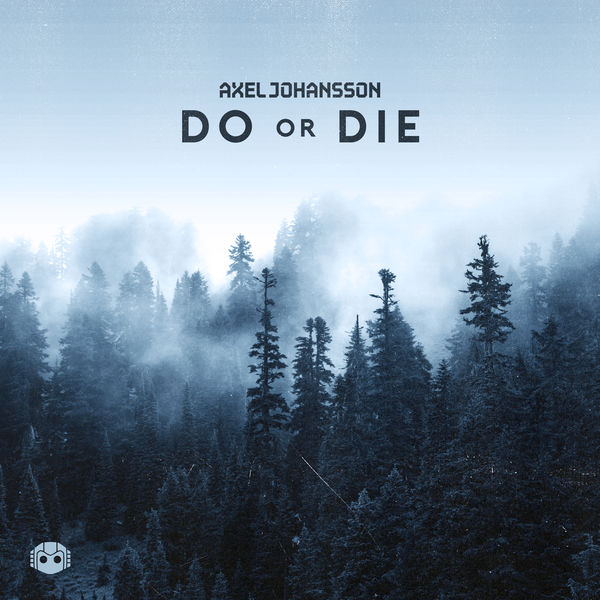 do or die axel johansson download and listen to the album