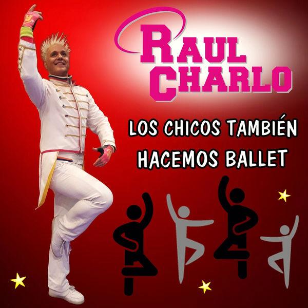 Raul Charlo - Los Chicos También Hacemos Ballet
