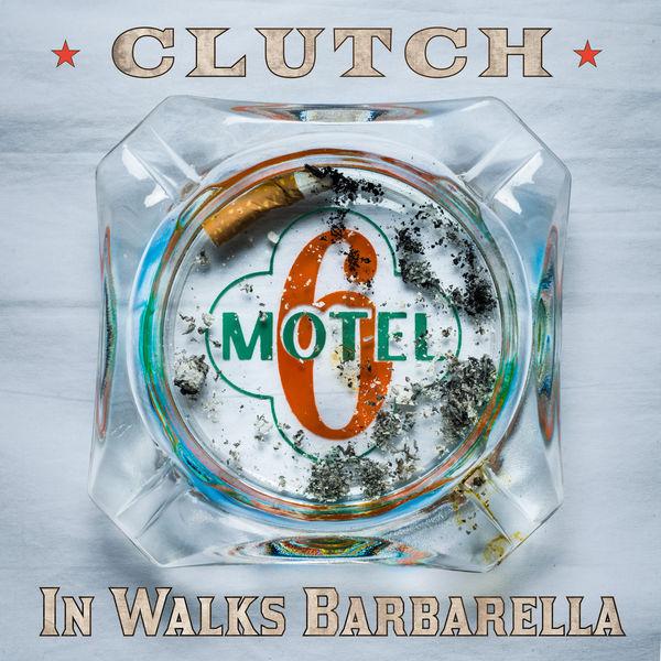 Clutch - In Walks Barbarella