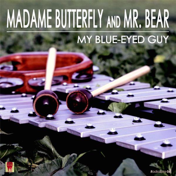 Madame Butterfly & Mr. Bear - My Blue-Eyed Guy