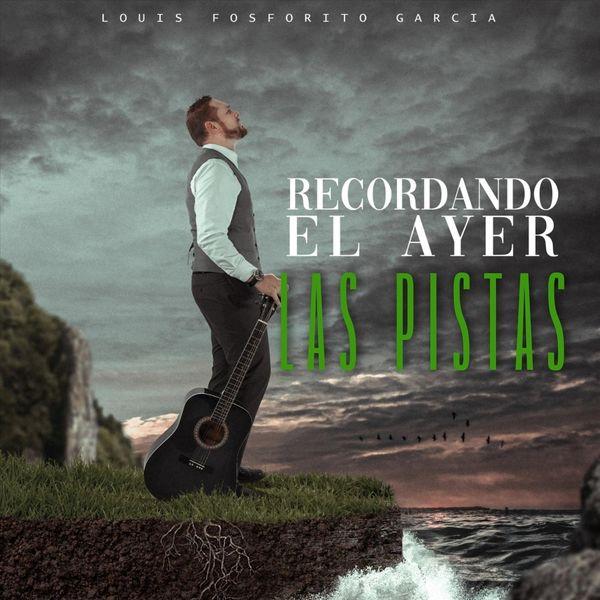 Louis Fosforito Garcia - Recordando el Ayer: Las Pistas