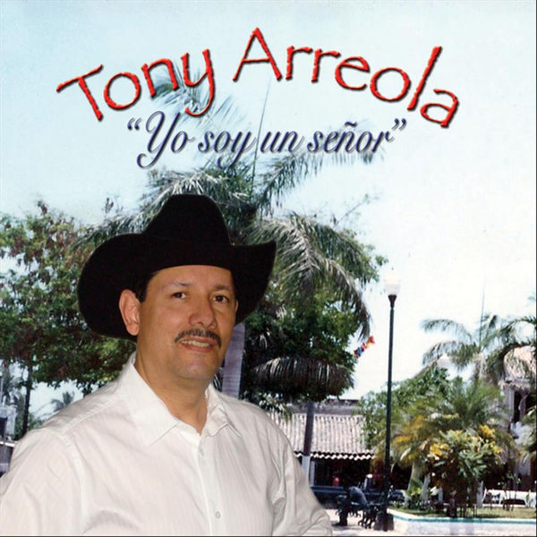 Tony Arreola - Yo Soy Un Senor