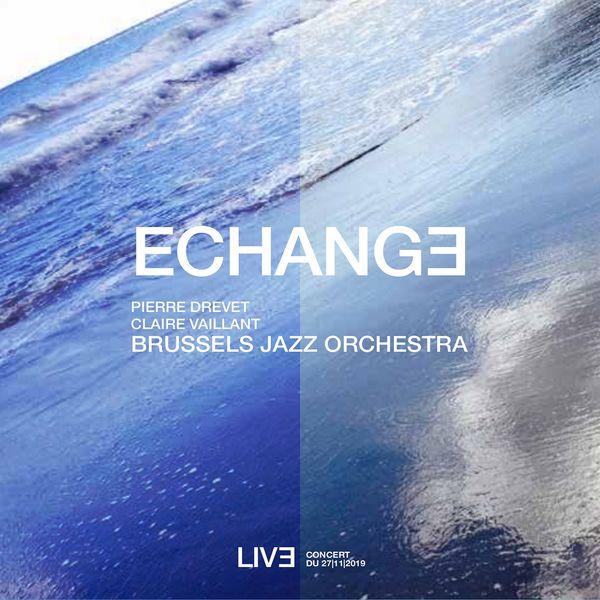 Brussels Jazz Orchestra, Claire Vaillant, Pierre Drevet - Échange (Live, 27 Novembre 2019)