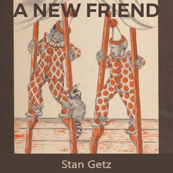 Stan Getz - A new Friend