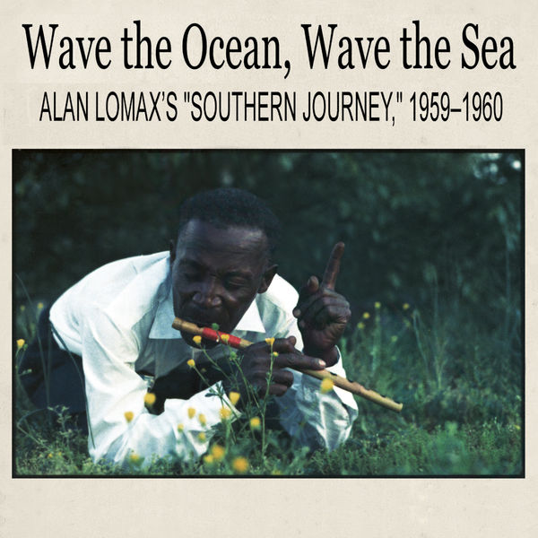 "Wade Ward - Wave the Ocean, Wave the Sea: Alan Lomax's ""Southern Journey,"" 1959–1960"