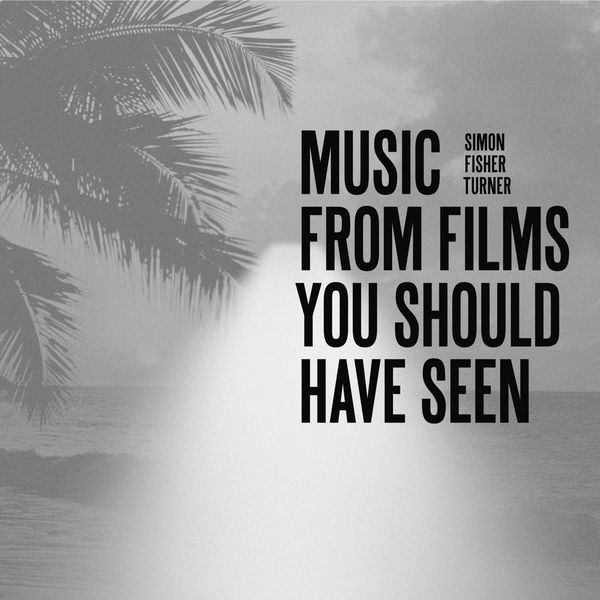 Simon Fisher Turner Music from Films You Should Have Seen