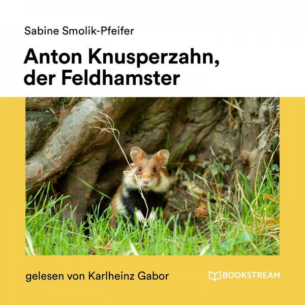 Bookstream Hörbücher - Anton Knusperzahn, der Feldhamster