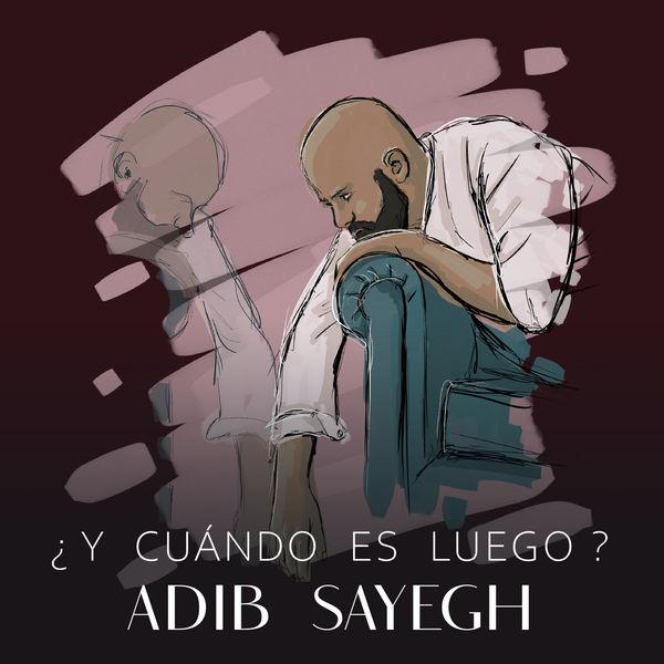 Adib Sayegh - ¿Y Cuándo Es Luego?