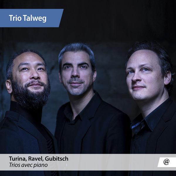 Trio Talweg - Turina, Ravel & Gubitsch : Piano Trios